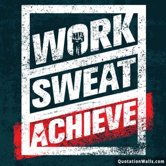 Inspirational quote: Work Sweat Achieve.