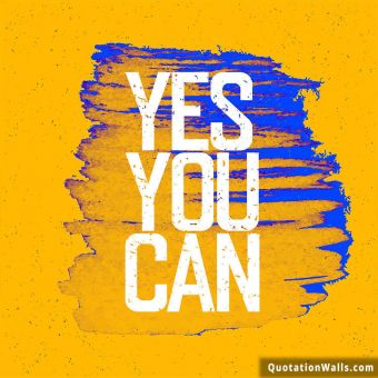 Inspiring quote: Yes you can